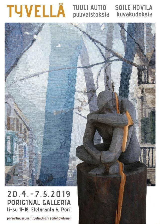 Näyttelyjuliste Tyvellä Poriginal galleria Tuuli Autio – puuveistoksia Soile Hovila – kuvakudoksia